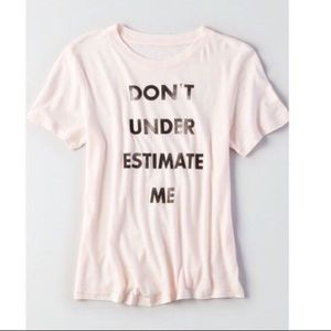 "American Eagle Outfitters Tops - AE ""Don't Underestimate Me"" Pink Graphic T-Shirt"